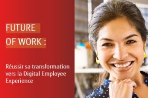 Future of Work: Réussir sa transformation vers la Digital Employee Experience